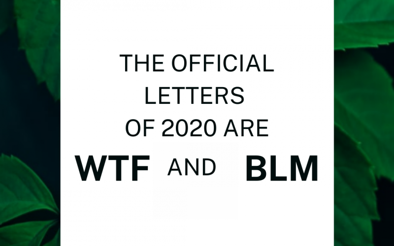 The official letters of 2020 are WTF and BLM.
