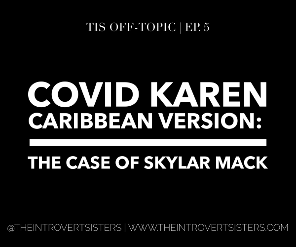 COVID Karen, Caribbean Version: The Case of Skylar Mack | TISOT Ep. 5