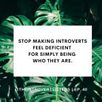 TIS_IG POST_EP.40_StopMakingIntrovertsFeelDeficient_FINAL